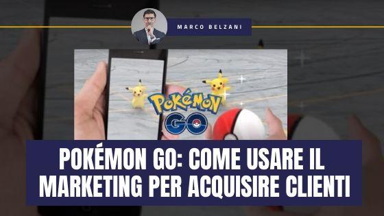 Pokémon Go: Come usare il Marketing per piegare i clienti al tuo volere e fargli fare cose pazzesche